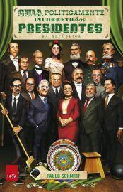 Baixar Livro Guia Politicamente Incorreto Dos Presidentes Da