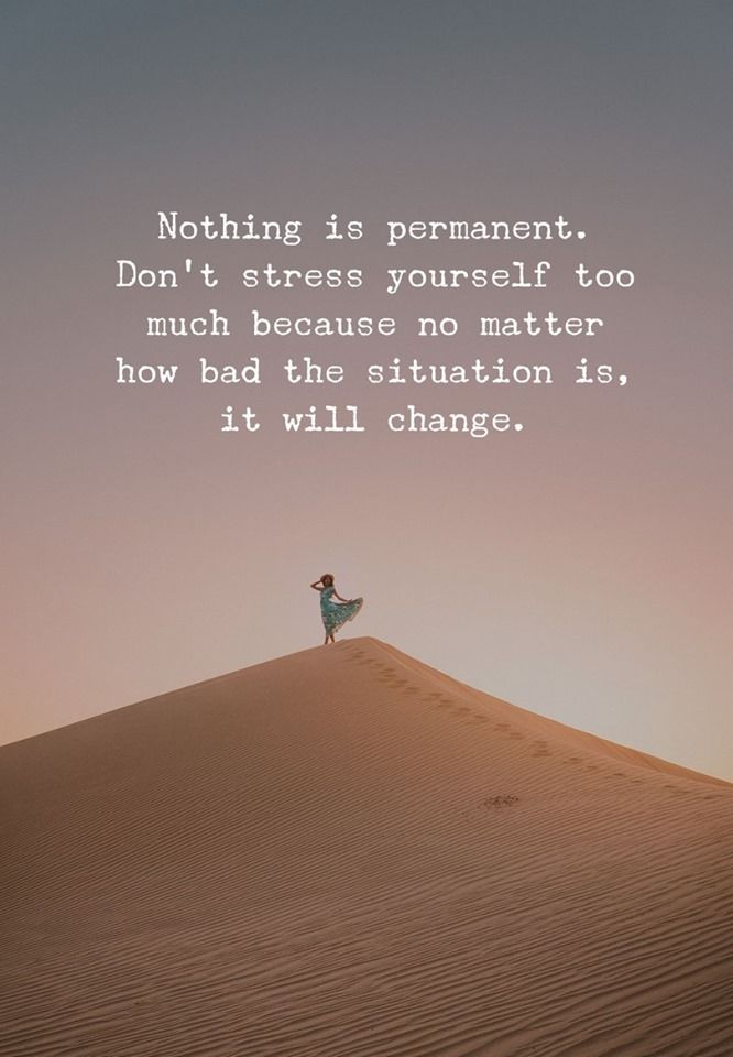 Nothing Is Permanent Don T Stress Yourself Too Much Insightful Quotes Life Quotes Wisdom Quotes