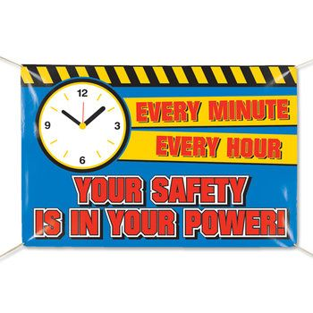 Every Minute Every Hour Your Safety Is In Your Power 6' x 4' Indoor/Outdoor Vinyl Banner  Item # BN-376