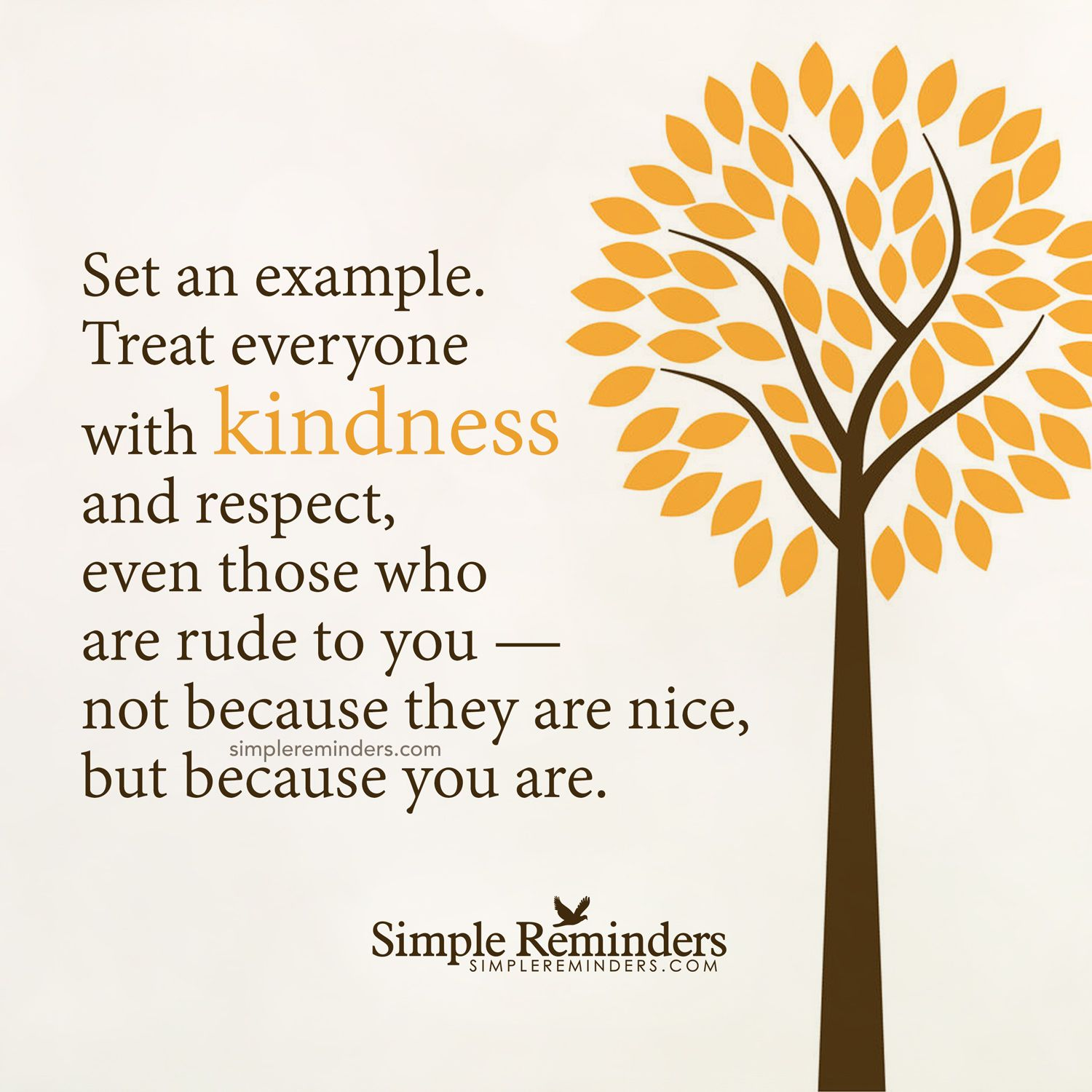 Treat Everyone With Kindness And Respect By Unknown Author Simple Reminders Kindness Quotes Inspirational Words
