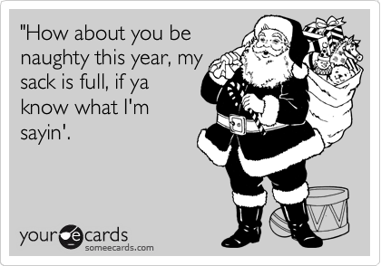 54952f3ffda Funny Christmas Season Ecard: 'How about you be naughty this year ...