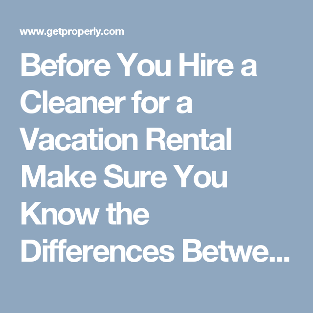 Condo Or Apartment Difference: Before You Hire A Cleaner For A Vacation Rental Make Sure