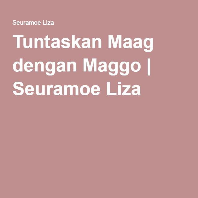 Tuntaskan Maag dengan Maggo   Seuramoe Liza