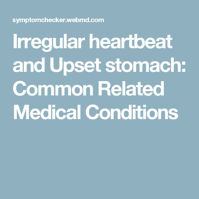 Irregular Heartbeat And Upset Stomach: Common Related