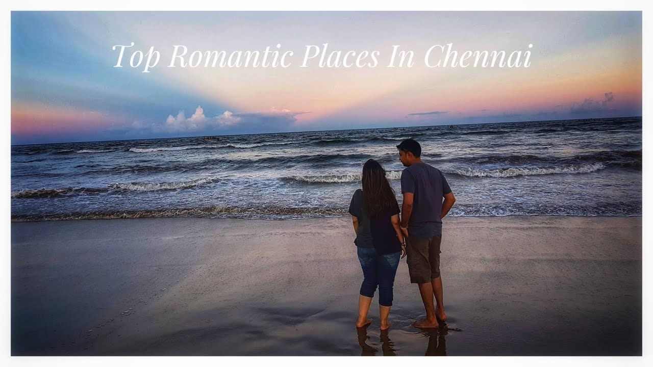 Top Romantic Places In Chennai For Couples Celebrate Valentines Day In Chennai Youtube Romantic Places Romantic Things To Do Places To Travel