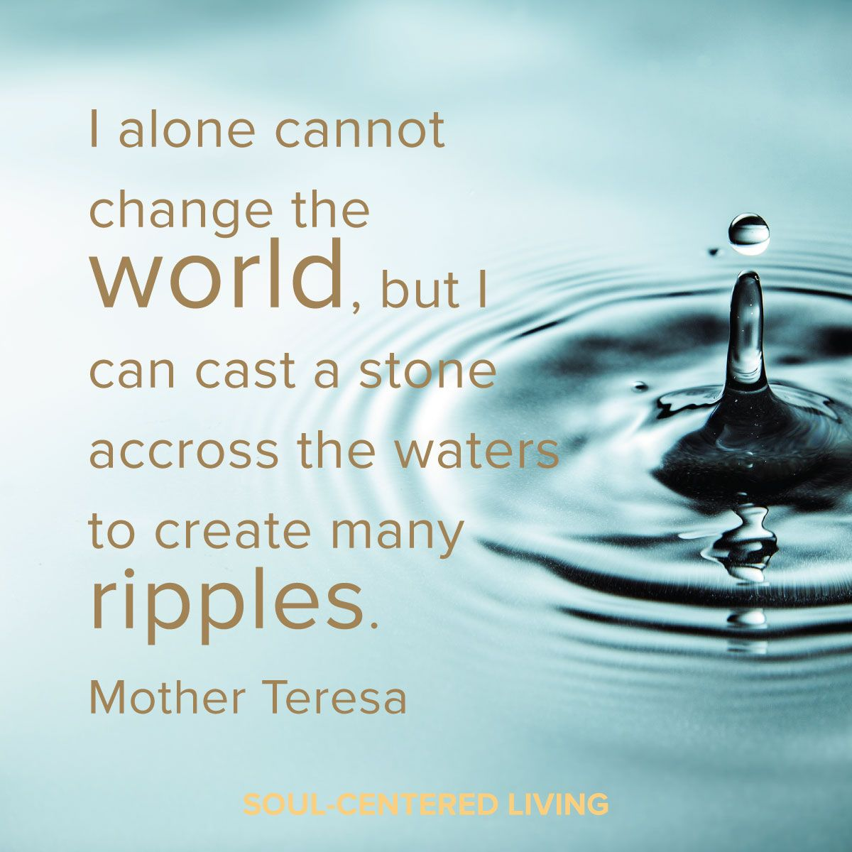 Quotes About Water I Alone Cannot Change The World But I Can Cast A Stone Across The