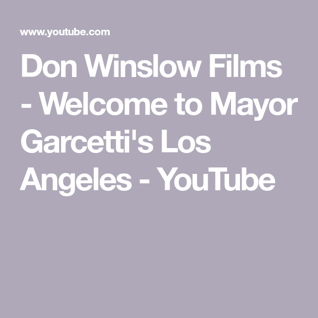 Don Winslow Films Welcome To Mayor Garcetti S Los Angeles Youtube In 2020 Youtube Film Los Angeles