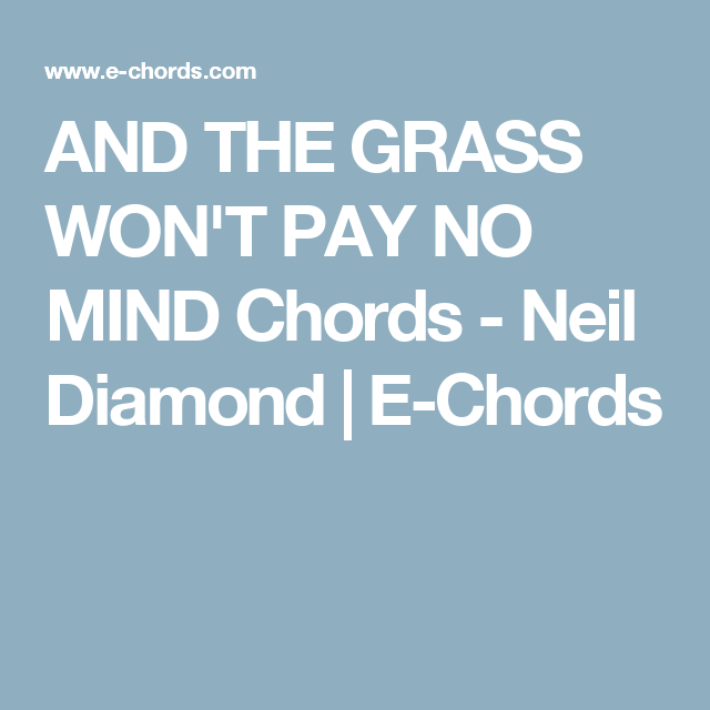 AND THE GRASS WON\'T PAY NO MIND Chords - Neil Diamond | E-Chords ...