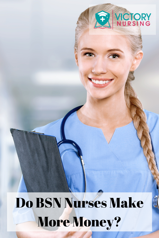 Do Bsn Nurses Make More Money Bachelor Of Science In Nursing Nurse Nursing Jobs