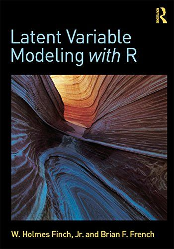 Latent variable modeling with R [Recurso electrónico] / W. Holmes Finch, Brian F. French