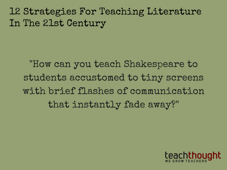 12 Strategie For Teaching Literature In The 21st Century By Terry Heick How Can You Teach Shakespeare To Stud Strategies Act 48 College Course Dissertation