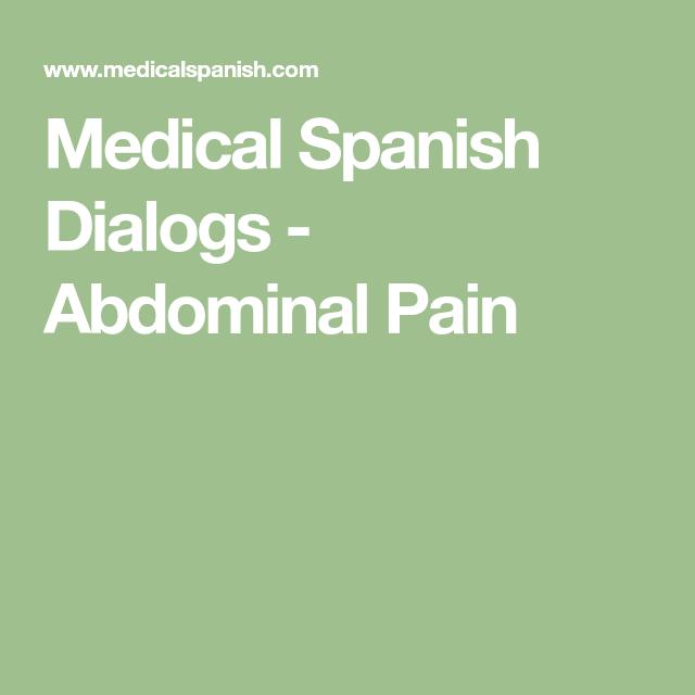 Medical Spanish Dialogs - Abdominal Pain | Spanish topic