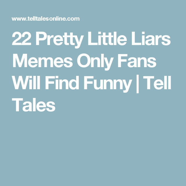 22 Pretty Little Liars Memes Only Fans Will Find Funny | Tell Tales