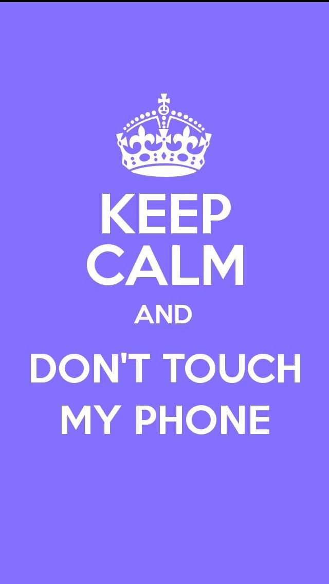 Keep calm don't touch my phone