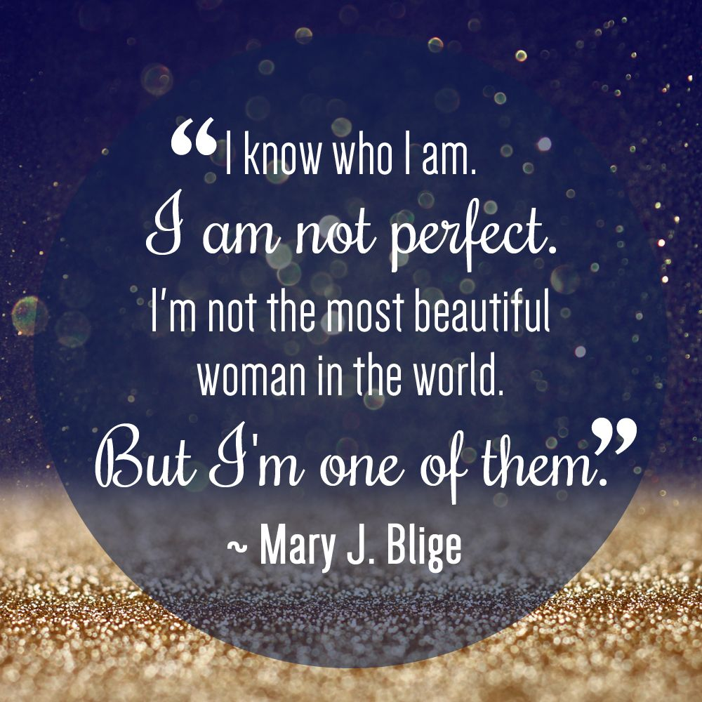 I Know Who I Am I Am Not Perfect I M Not The Most Beautiful Woman In The World But I M One Of Them Most Beautiful Women Beautiful Women