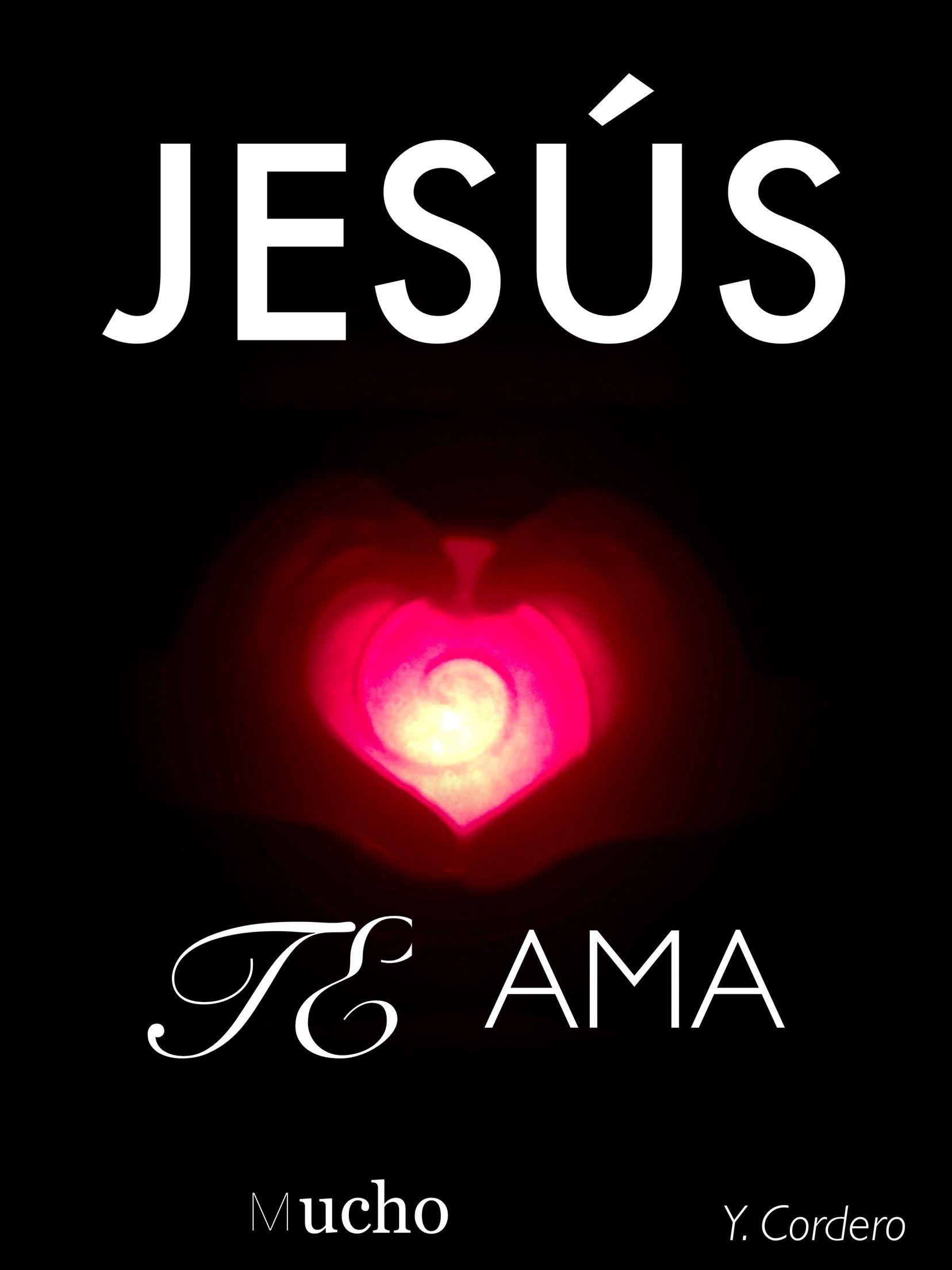 Jesus Te ama Y.Cordero | Palabra de Fe y Verdad | Pinterest | Jesus ...