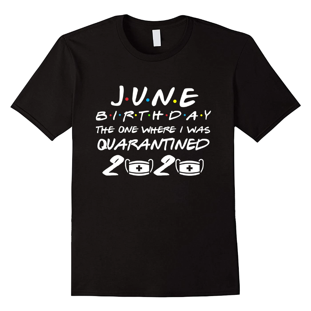 June Birthday in 2020 The One Where I Was Quarantined T
