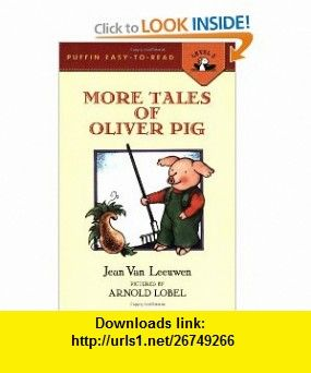 More Tales of Oliver Pig Level 2 (Easy-to-Read, Puffin) (9780140365542) Jean Van Leeuwen, Arnold Lobel , ISBN-10: 0140365540  , ISBN-13: 978-0140365542 ,  , tutorials , pdf , ebook , torrent , downloads , rapidshare , filesonic , hotfile , megaupload , fileserve