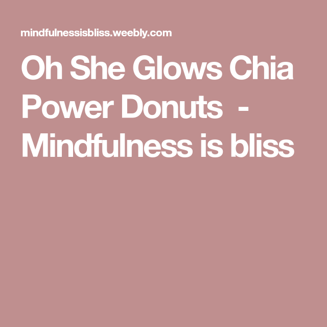 Oh She Glows Chia Power Donuts  - Mindfulness is bliss