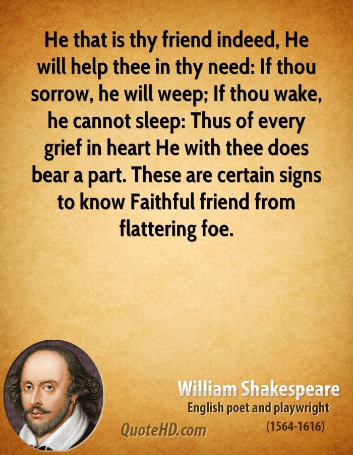 William Shakespeare Quotes About Friendship Magnificent Williamshakespearequotehethatisthyfriendindeedhewill