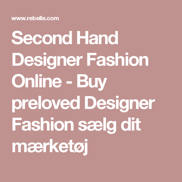 Second Hand Designer Fashion Online Buy Preloved Designer Fashion Saelg Dit Maerketoj Second Hand Clothes Stuff To Buy Fashion Online Shop