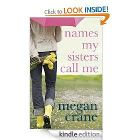 Names My Sisters Call Me by Megan Crane, 337 pages, 4.0 stars, on sale for £0.99 on 7/15/2012