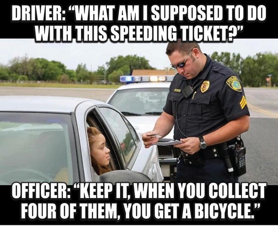 Omg That S Just Hilarious Policehumor Police Humor Speeding Tickets Cops Humor