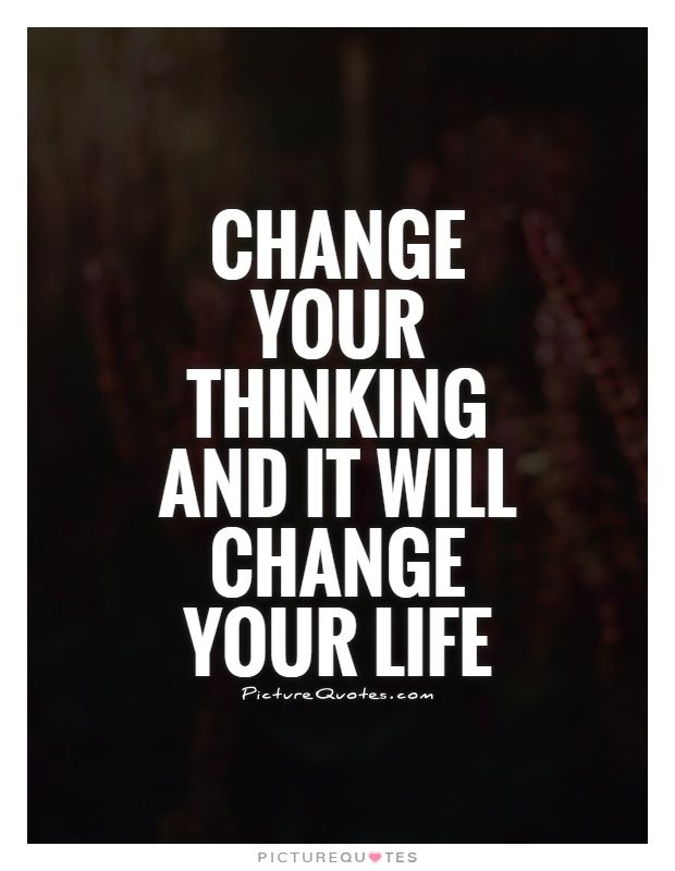 Quotes About Changing Your Life And Friends : Change your thinking and it will life picture