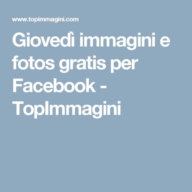 Giovedì Immagini E Fotos Gratis Per Facebook Topimmagini Frasi
