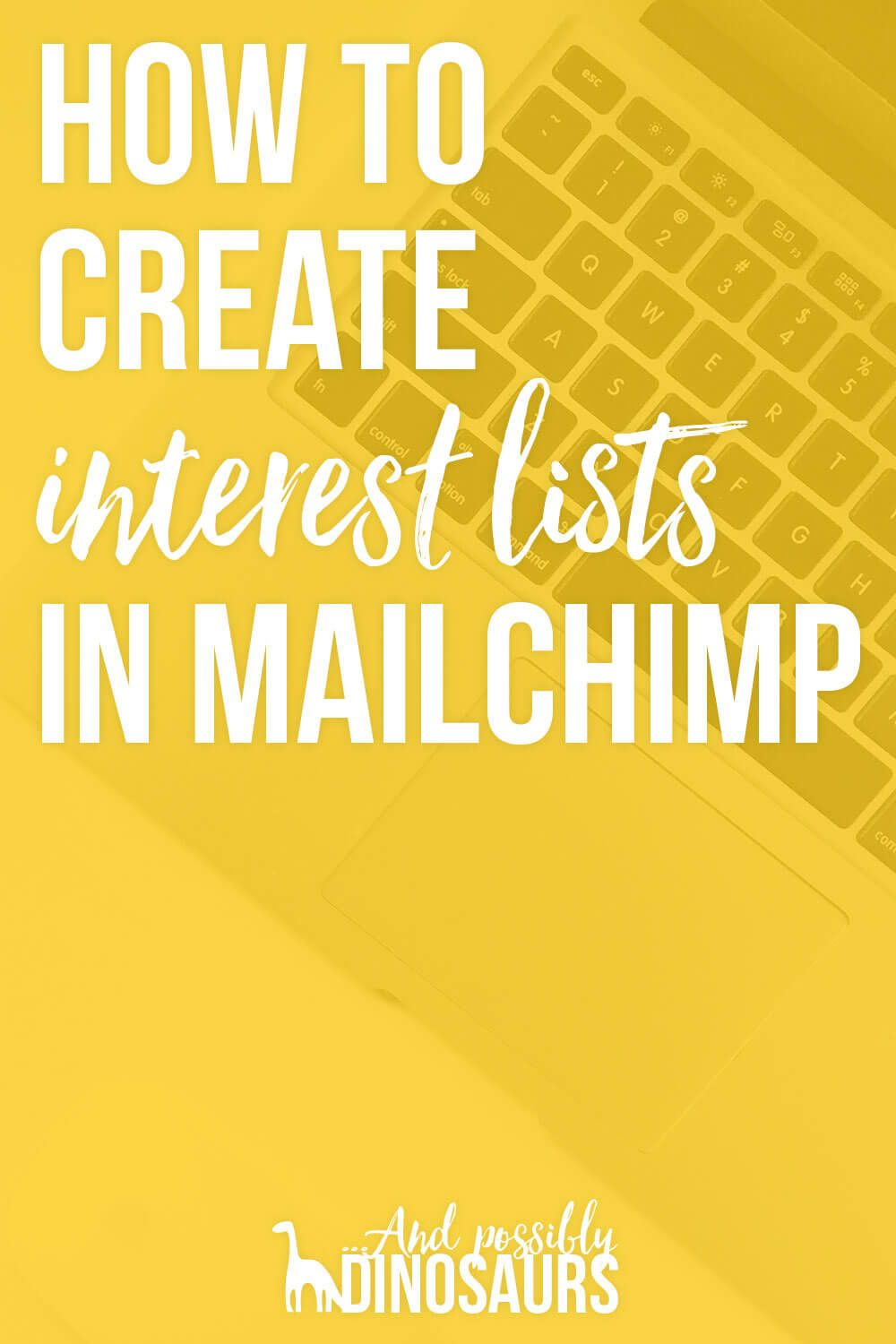 How To Create Interest Lists In Mailchimp And Possibly Dinosaurs Email Marketing Platform Email Marketing Inspiration Email Marketing Lists