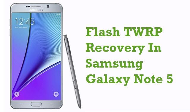 How To Install Twrp Recovery In Samsung Galaxy Note 5 Samsung