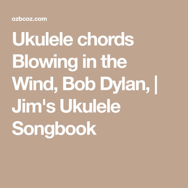 Ukulele chords Blowing in the Wind, Bob Dylan, | Jim\'s Ukulele ...