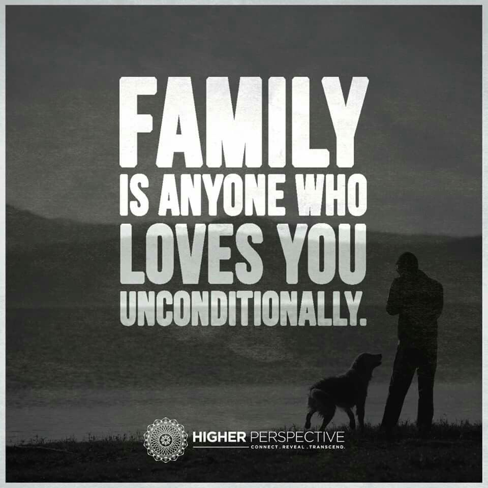 Family Is Anyone Who Loves You Unconditionally Unconditional Love Quotes Love You Unconditionally Perspective Quotes