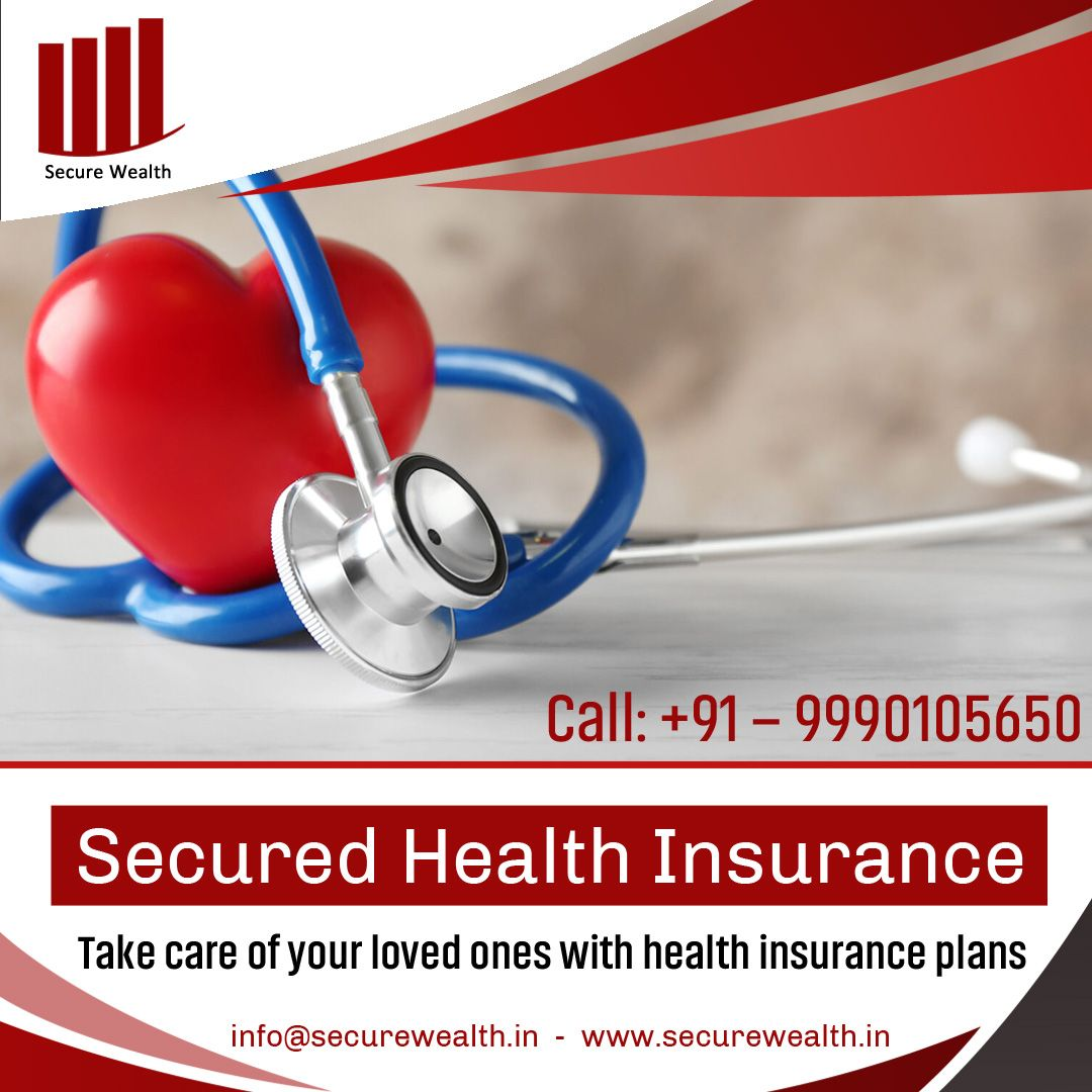 Take Care Of Your Loved Ones With Our Secured Health Insurance