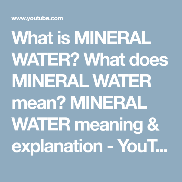 What Is Mineral Water What Does Mineral Water Mean Mineral Water