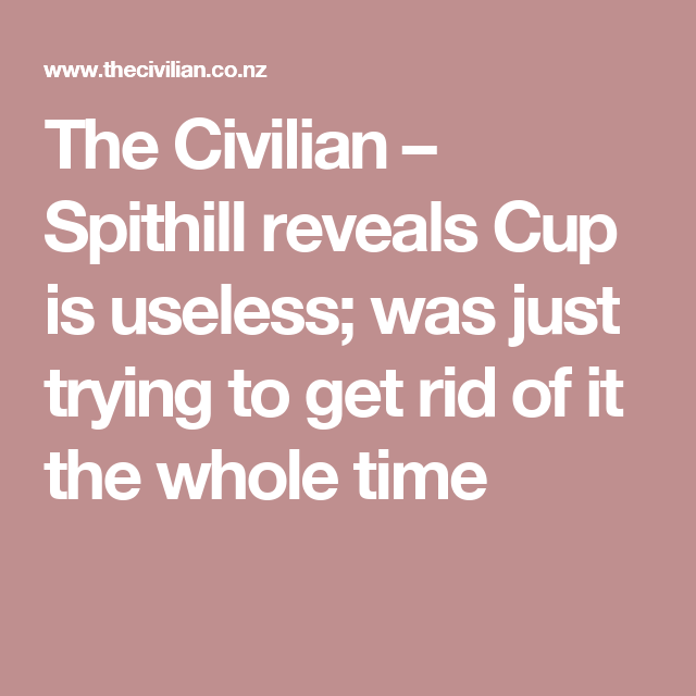The Civilian – Spithill reveals Cup is useless; was just trying to get rid of it the whole time