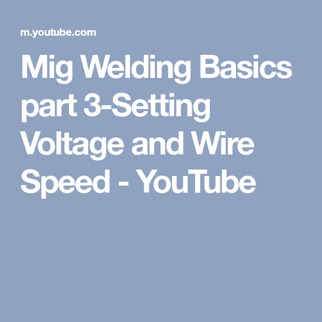 Mig Welding Basics part 3-Setting Voltage and Wire Speed - YouTube ...