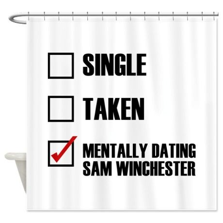 Mentally Dating Sam Winchester Shower Curtain Winchester Sam