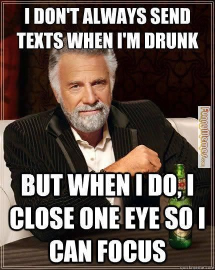 b0705124a908be9719673944f62e7395 just something funny funny memes i don't always send drunk