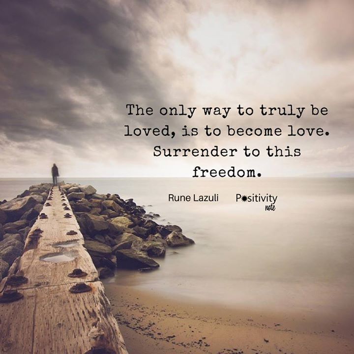 The only way to truly be loved is to become love. Surrender to this freedom. #RuneLazuli #positivitynote #quote