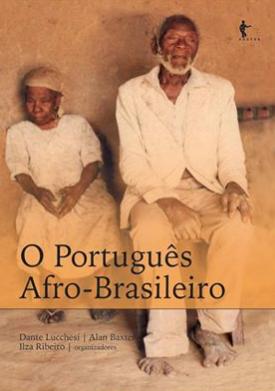 """Livro """"O Português Afro-Brasileiro"""". A obra é organizada pelos pesquisadores Dante Lucchesi, Alan Baxter e Ilza Ribeiro."""