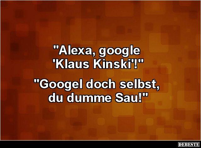 Alexa Google Klaus Kinski Lustige Bilder Sprüche Witze