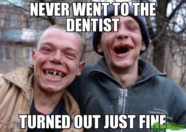 Funny Meme About Missing Someone : Image result for dentist meme that s funny dentist