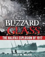 Blizzard of glass : the Halifax explosion of 1917 / by Sally M. Walker. Summary  Recounts the story from World War I in which two towns were leveled and almost two thousand people killed following the collision of two warships in Halifax Harbour and a blizzard that dumped over a foot of snow in the area.  ISBN 9780805089455