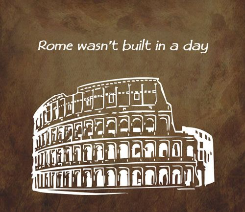 Rome was not built in one day essay