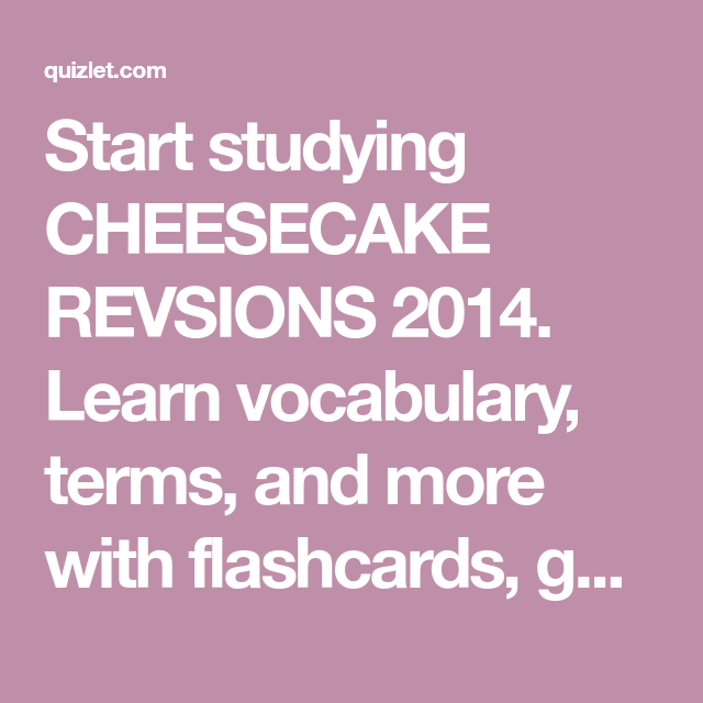 Start studying CHEESECAKE REVSIONS 2014. Learn vocabulary ...