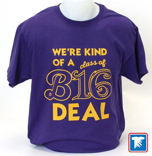 Class Of 2016 T-Shirt - We're Kind of a B16 Deal Custom heat