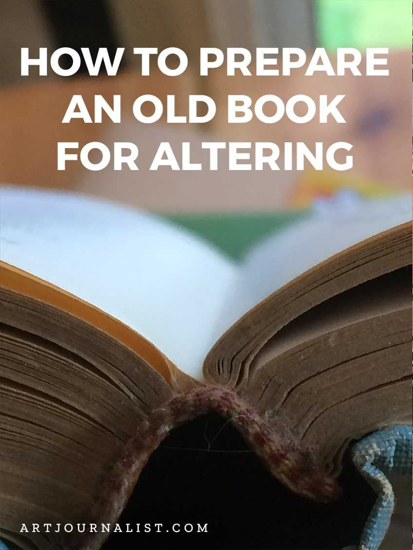 How To Prepare An Old Book For Altering Or Art Journaling