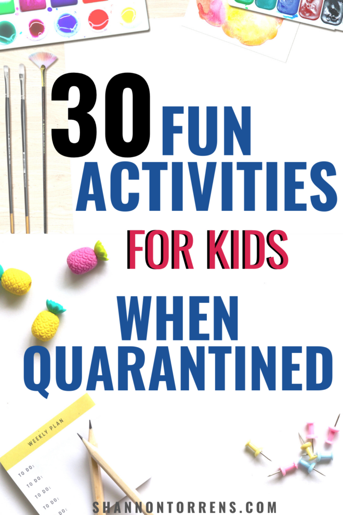 30 Fun Things To Do With Kids While Quarantined Fun Activities For Kids Indoor Activities For Kids Kids Activities At Home