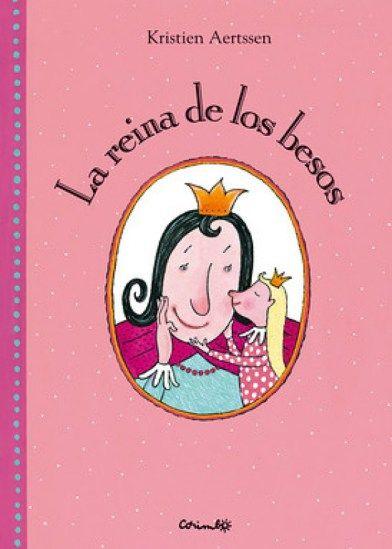 La Reina De Los Besos Kristien Aertssen Libros Para Niños Libros Lecturas Para Niños